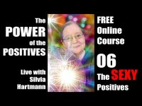 Power of the Positives Unit 06 with Silvia Hartmann - The SEXY Positives!